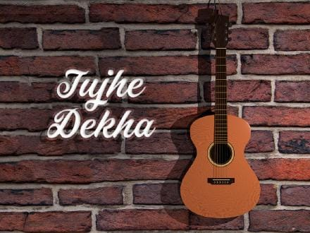 Tujhe Dekha